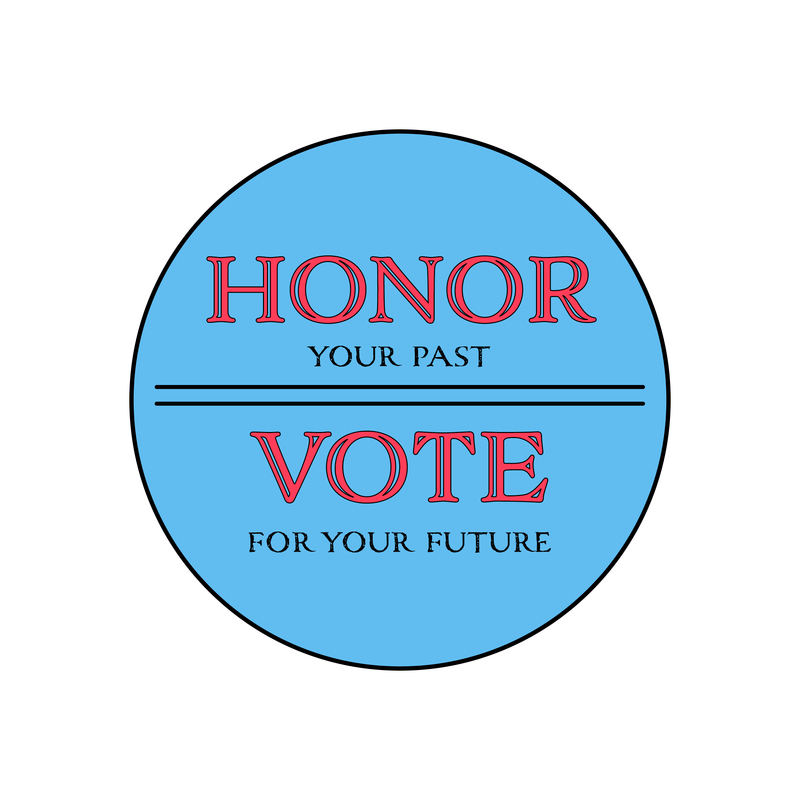 Honor Your Past, Vote For Your Future