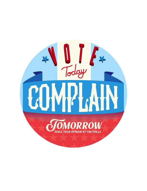 Vote Today, Complain Tomorrow