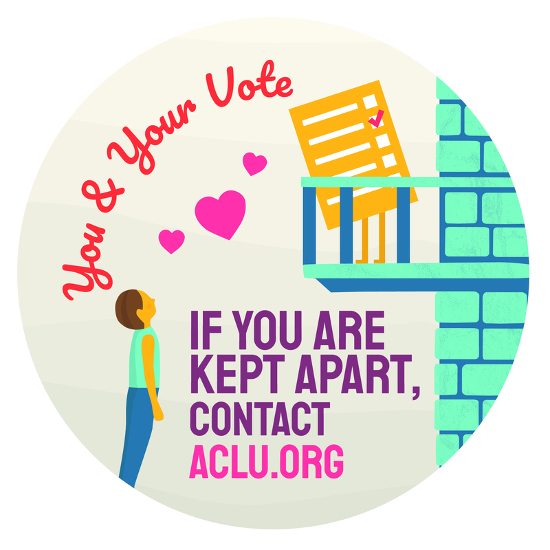 You and your vote: If you are kept apart, contact ACLU.org